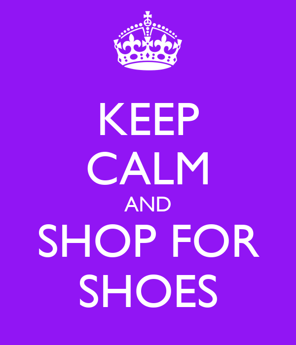 KEEP CALM AND SHOP FOR SHOES