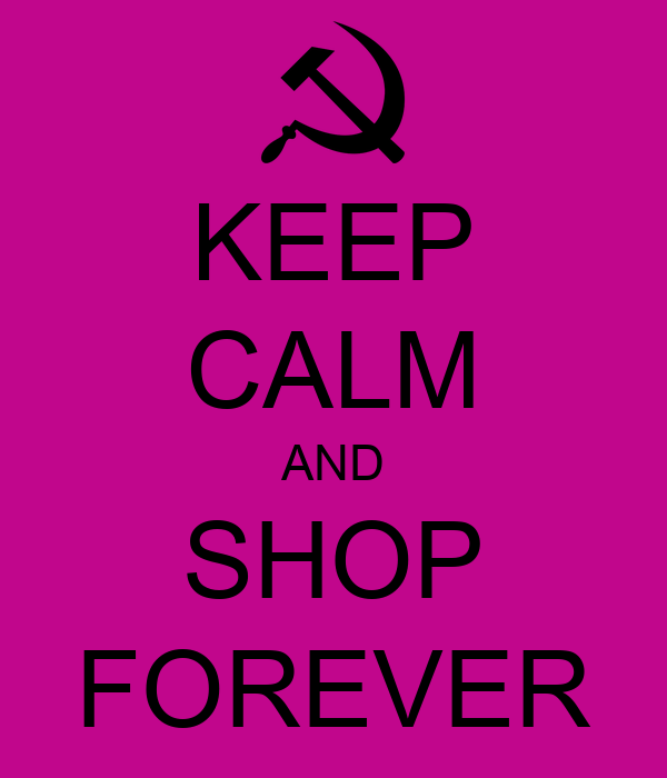 KEEP CALM AND SHOP FOREVER
