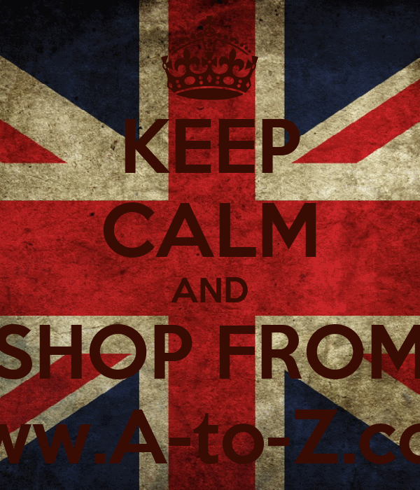 KEEP CALM AND SHOP FROM www.A-to-Z.com