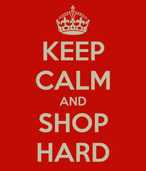 KEEP CALM AND SHOP HARD