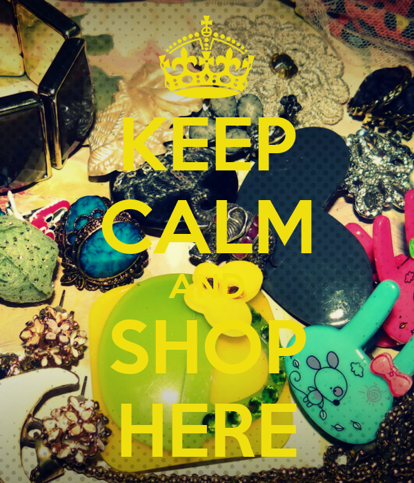 KEEP CALM AND SHOP HERE