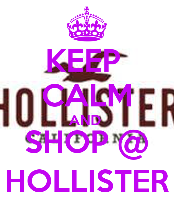 KEEP  CALM AND  SHOP @ HOLLISTER