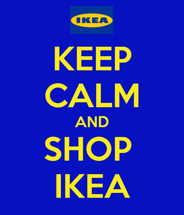 KEEP CALM AND SHOP  IKEA