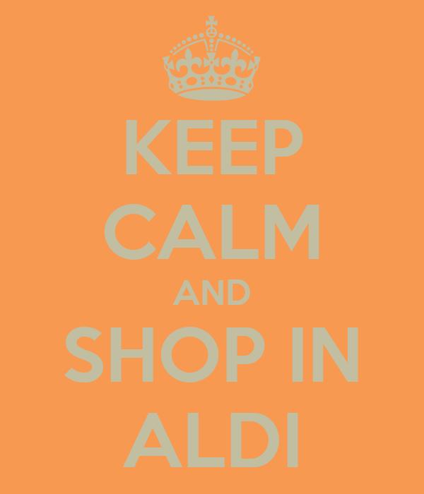 KEEP CALM AND SHOP IN ALDI