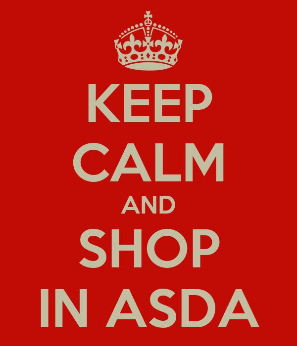 KEEP CALM AND SHOP IN ASDA
