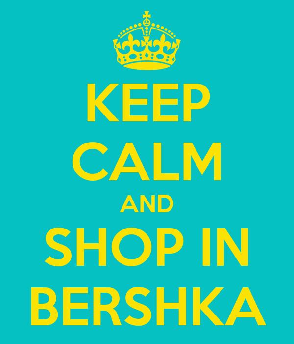 KEEP CALM AND SHOP IN BERSHKA