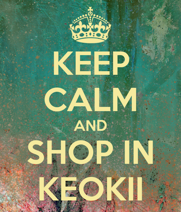 KEEP CALM AND SHOP IN KEOKII
