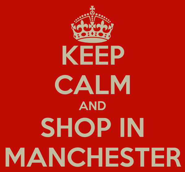 KEEP CALM AND SHOP IN MANCHESTER