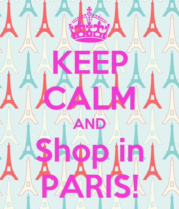 KEEP CALM AND Shop in PARIS!