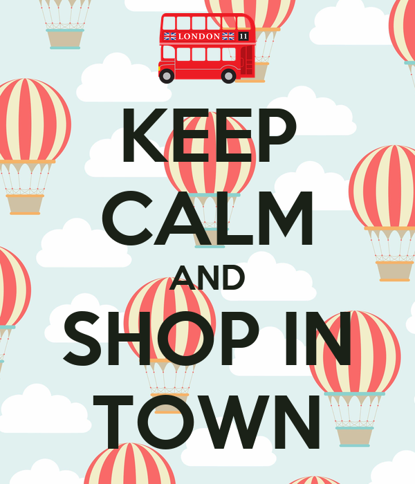 KEEP CALM AND SHOP IN TOWN