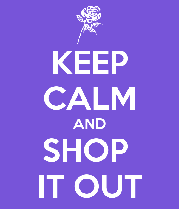 KEEP CALM AND SHOP  IT OUT