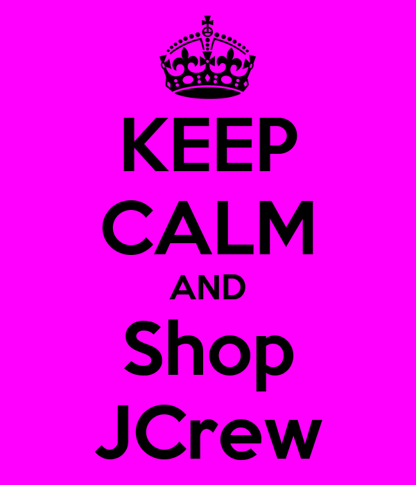 KEEP CALM AND Shop JCrew