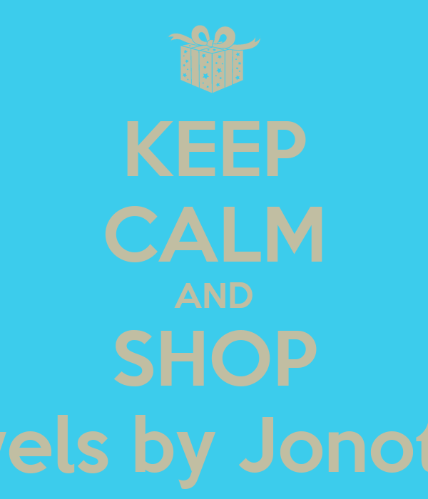 KEEP CALM AND SHOP Jewels by Jonothan