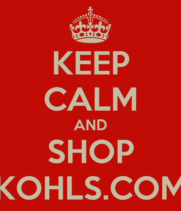 KEEP CALM AND SHOP KOHLS.COM