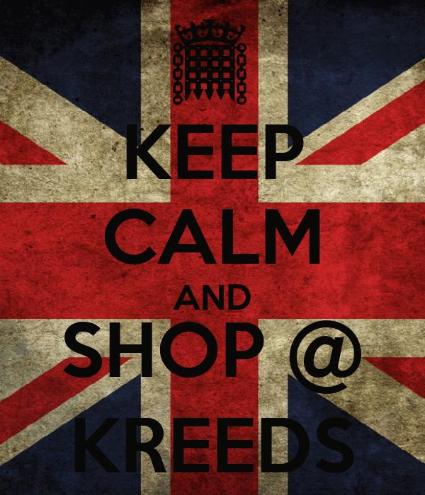 KEEP CALM AND SHOP @ KREEDS