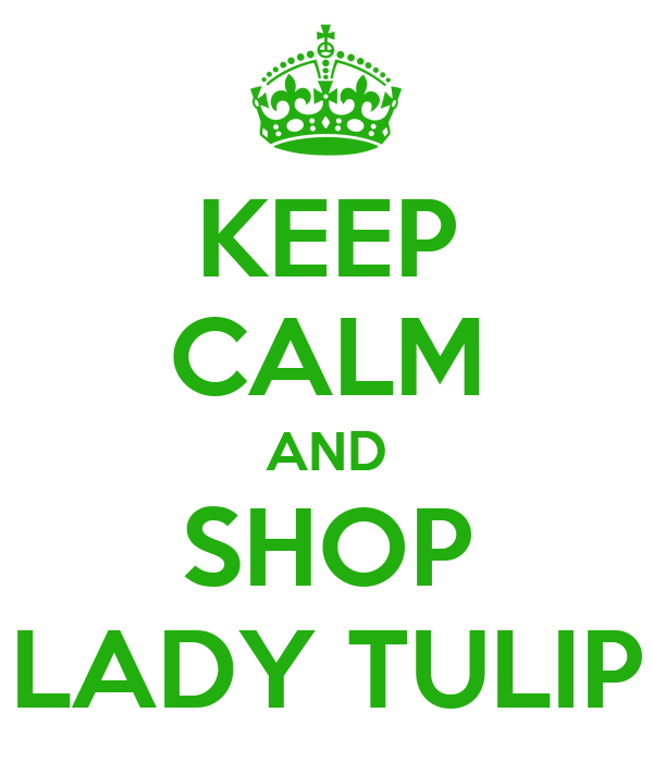 KEEP CALM AND SHOP LADY TULIP