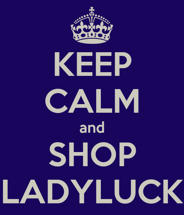 KEEP CALM and SHOP LADYLUCK