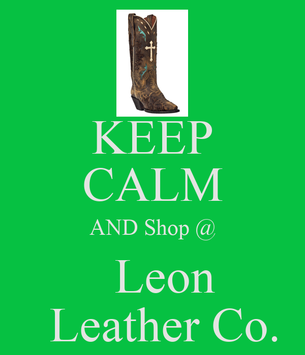 KEEP CALM AND Shop @   Leon   Leather Co.