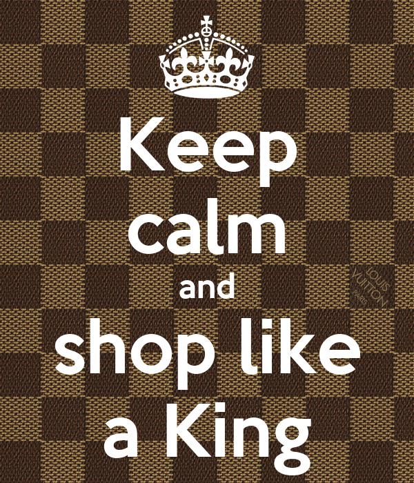 Keep calm and shop like a King