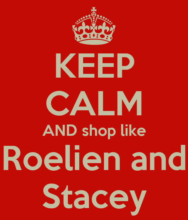 KEEP CALM AND shop like Roelien and Stacey