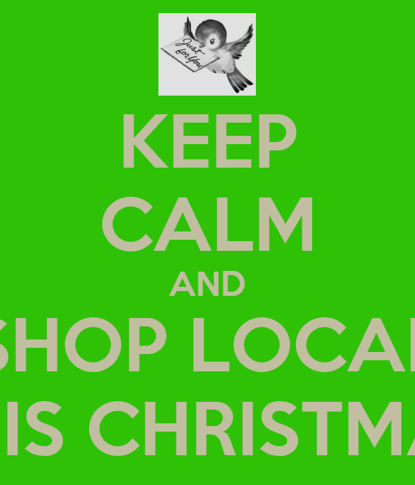 KEEP CALM AND SHOP LOCAL THIS CHRISTMAS