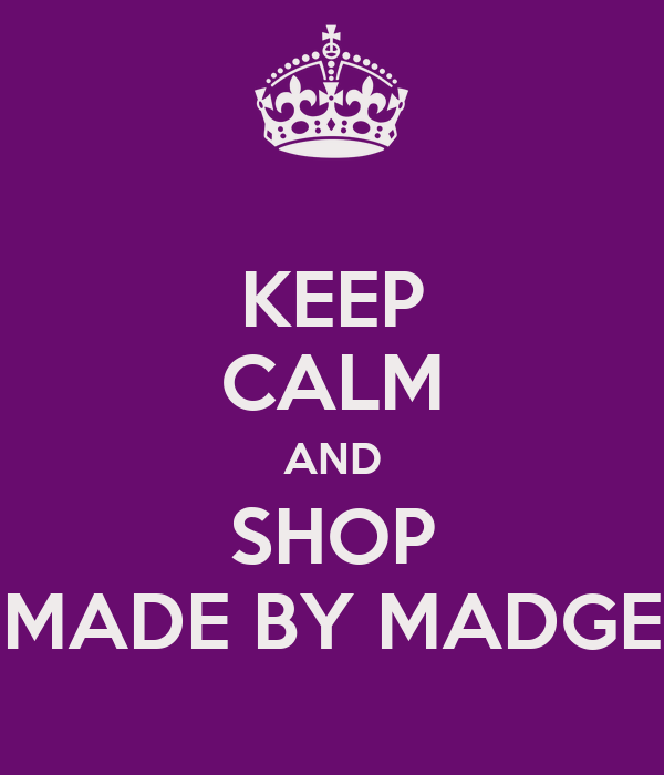 KEEP CALM AND SHOP MADE BY MADGE