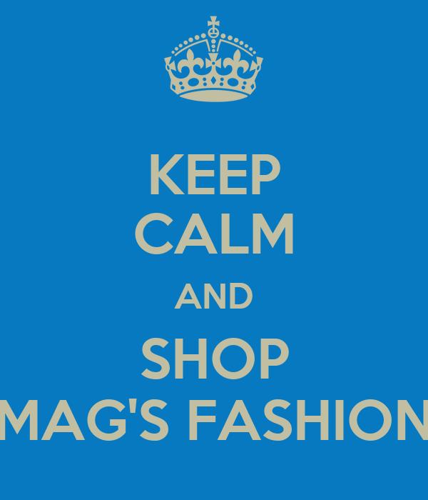 KEEP CALM AND SHOP MAG'S FASHION