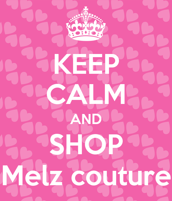 KEEP CALM AND SHOP Melz couture