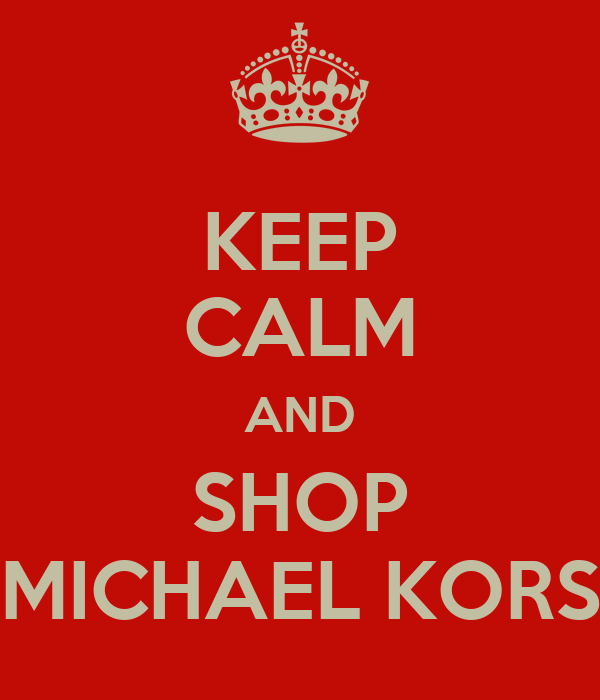 KEEP CALM AND SHOP MICHAEL KORS