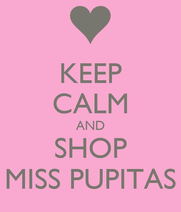 KEEP CALM AND SHOP MISS PUPITAS
