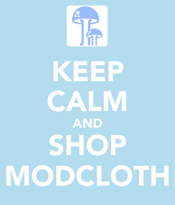KEEP CALM AND SHOP MODCLOTH