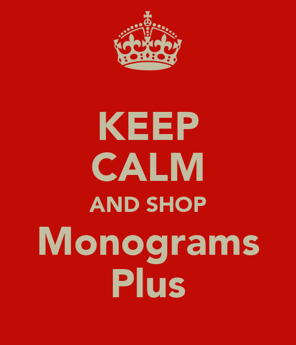 KEEP CALM AND SHOP Monograms Plus