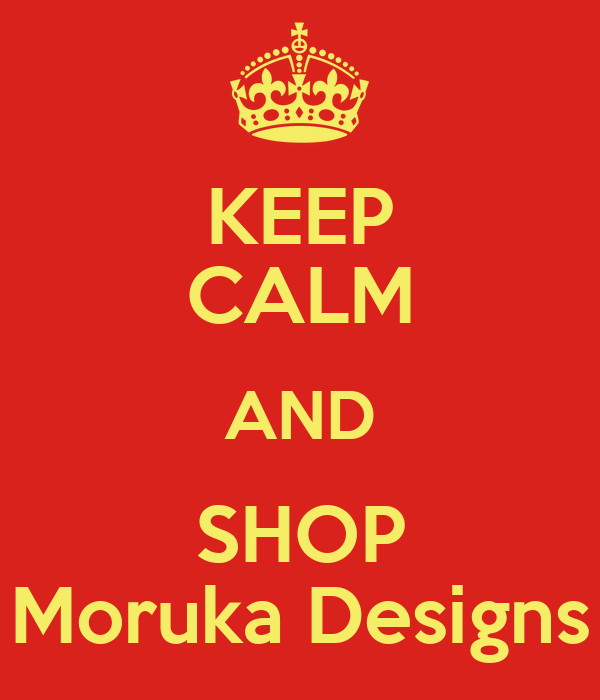 KEEP CALM AND SHOP Moruka Designs