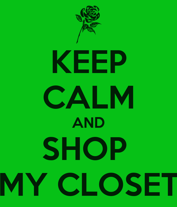 KEEP CALM AND SHOP  MY CLOSET