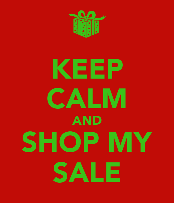 KEEP CALM AND SHOP MY SALE
