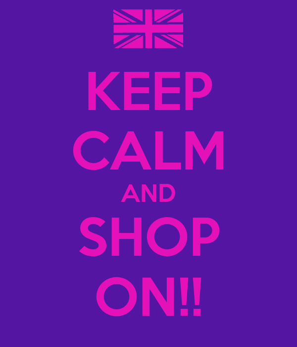 KEEP CALM AND SHOP ON!!