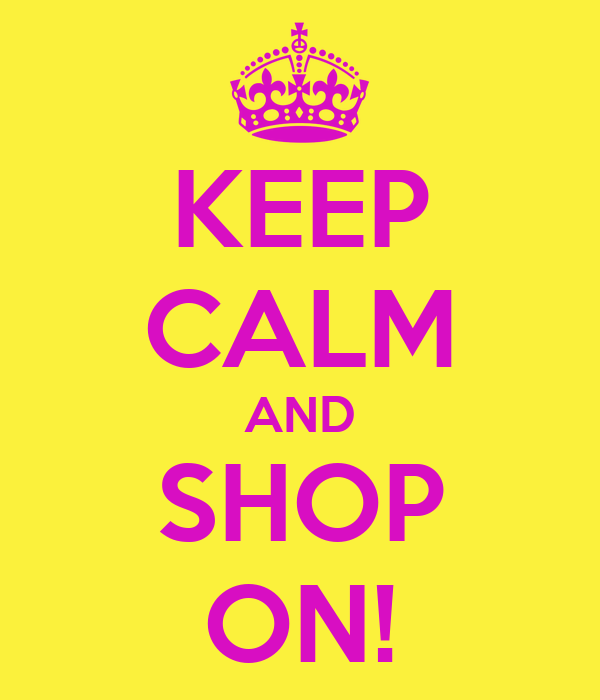 KEEP CALM AND SHOP ON!