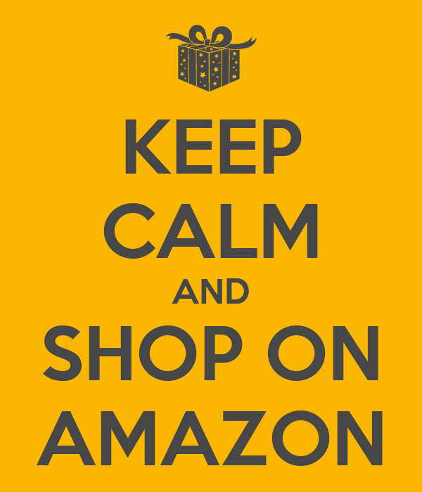 KEEP CALM AND SHOP ON AMAZON