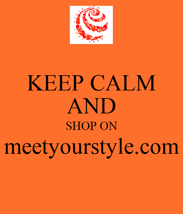 KEEP CALM AND SHOP ON meetyourstyle.com