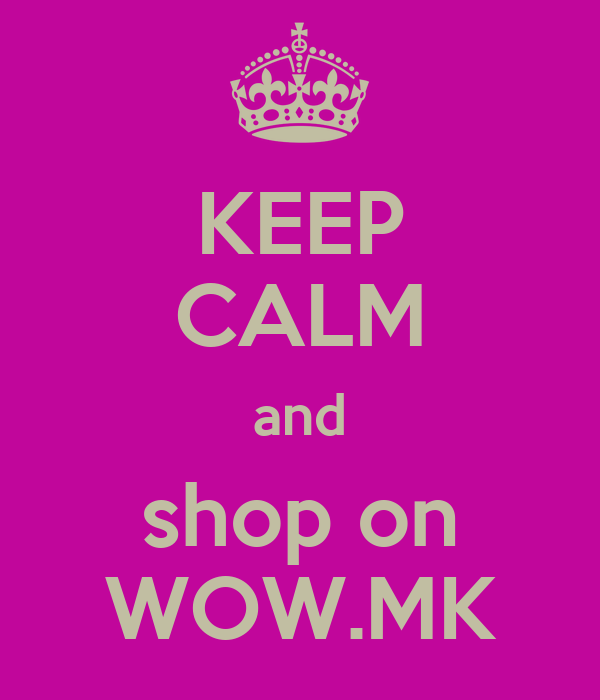 KEEP CALM and shop on WOW.MK