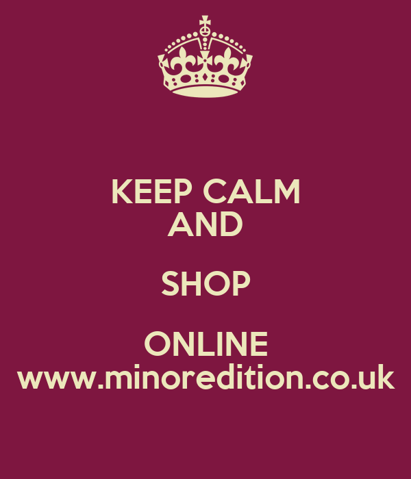 KEEP CALM AND SHOP ONLINE www.minoredition.co.uk
