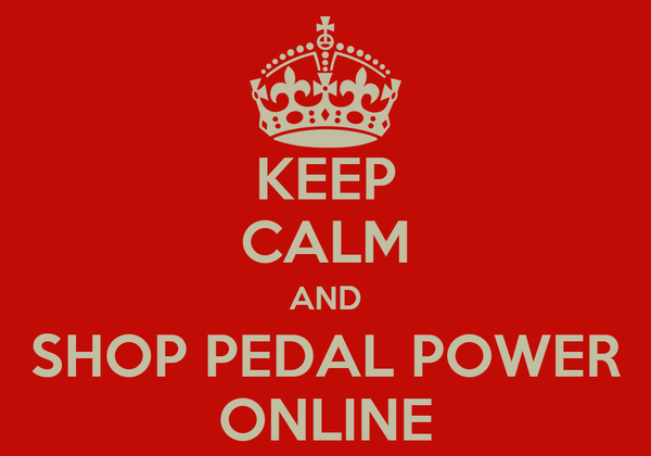KEEP CALM AND SHOP PEDAL POWER ONLINE