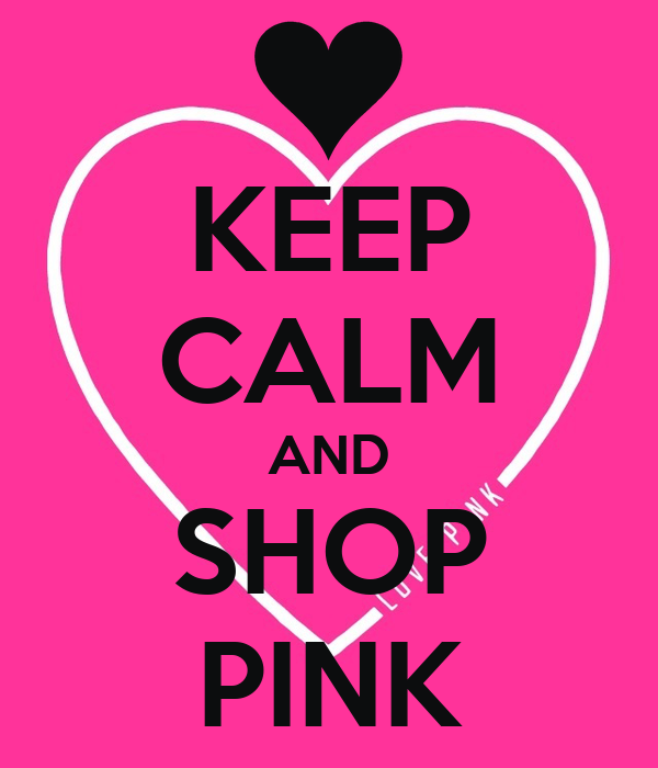 KEEP CALM AND SHOP PINK