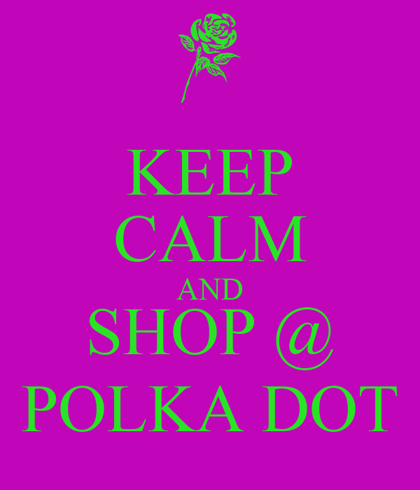 KEEP CALM AND SHOP @ POLKA DOT