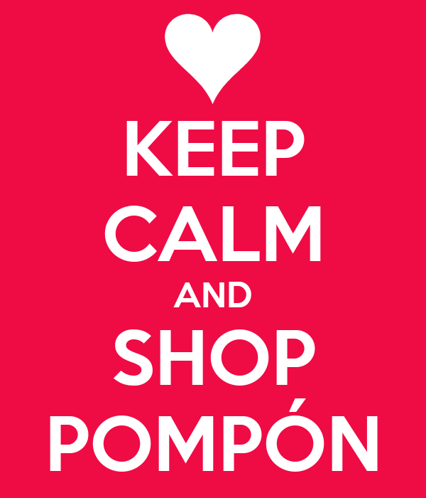 KEEP CALM AND SHOP POMPÓN