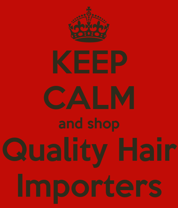 KEEP CALM and shop Quality Hair Importers