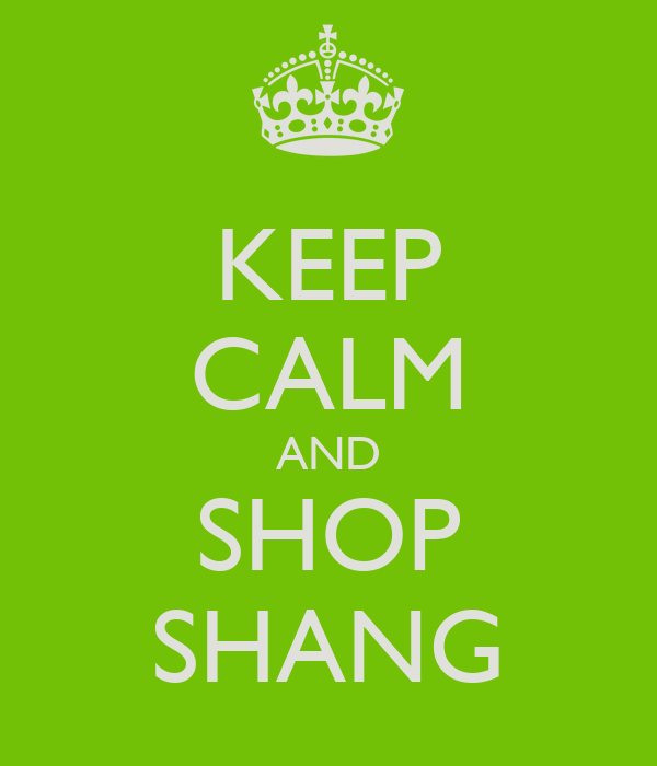 KEEP CALM AND SHOP SHANG