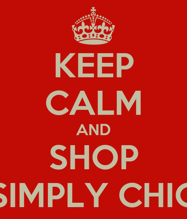 KEEP CALM AND SHOP SIMPLY CHIC