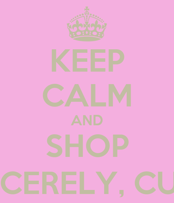 KEEP CALM AND SHOP SINCERELY, CUTIE