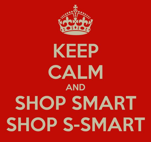 KEEP CALM AND SHOP SMART SHOP S-SMART
